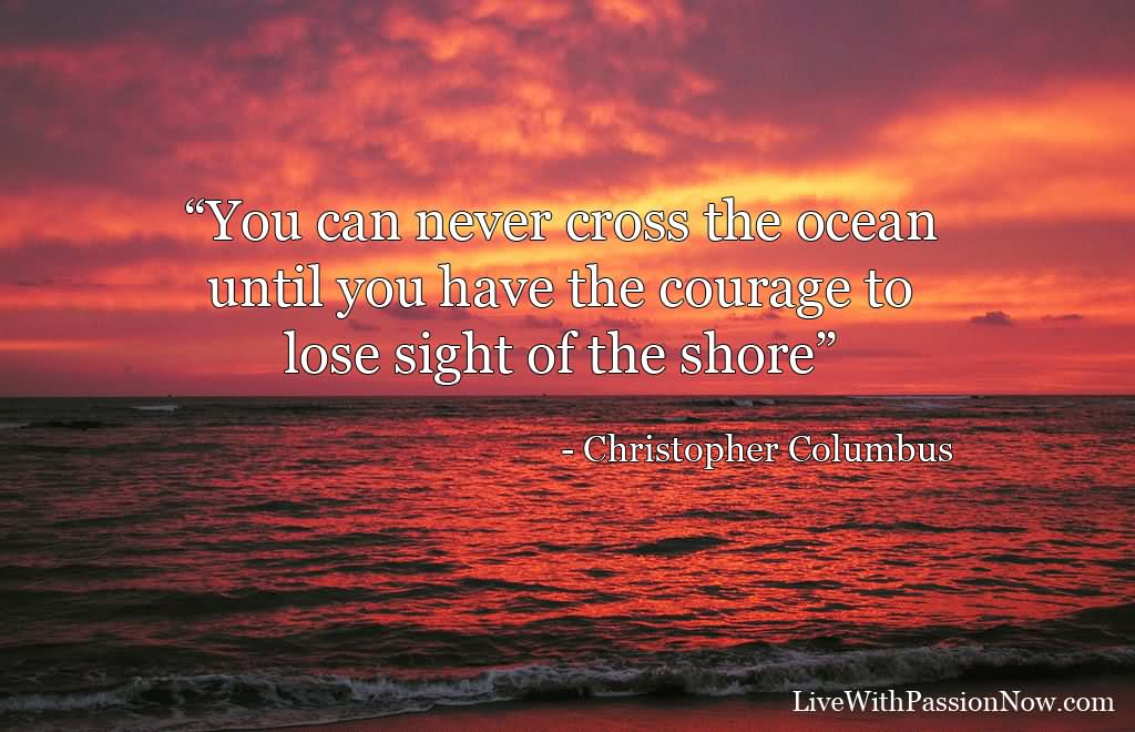 20 Beautiful Quotes About The Ocean That Will Inspire You: You Can Never Cross The Ocean Until You Have The Courage