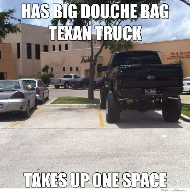 Has Big Douche Bag Texan Truck Takes Up One Space Funny Meme Image