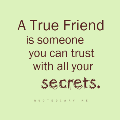 A true friend is someone you can trust with all your secrets.