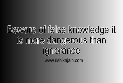 Beware Of False Knowledge It Is More Dangerous Than Ignorance