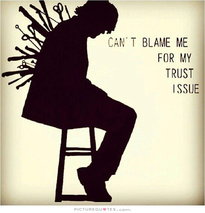 Cant Blame Me For My Trust Issue