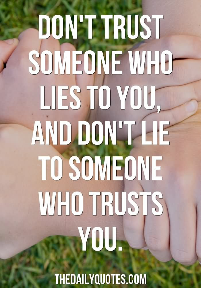 Dont Trust Someone Who Lies To You And Dont Lie To Someone Who