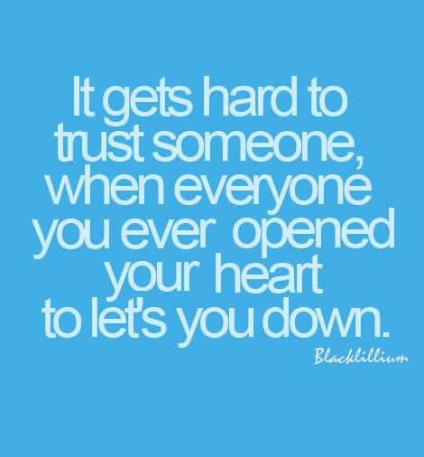 It Gets Hard To Trust Someone When Everyone You Ever Opened Your