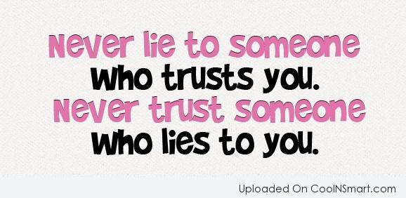 Sayings About Being Lied To From A Son: Don't Trust Someone Who Lies To You, And Don't Lie To
