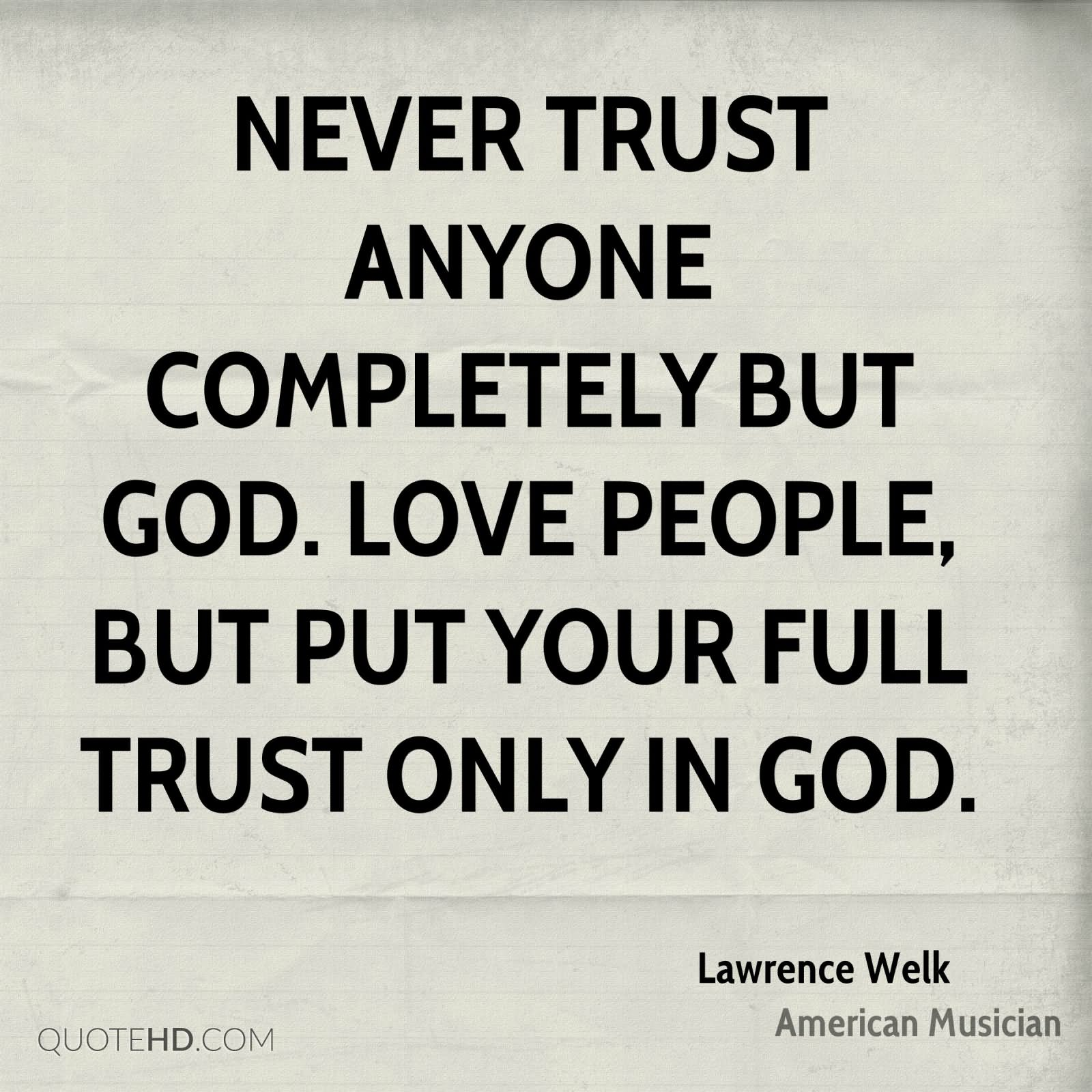 Never Trust Anyone Completely But God. Love People, But