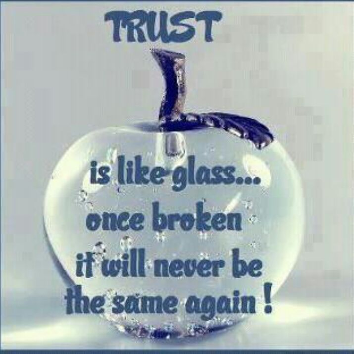 Trust Is Like Glass Once Broken It Will Never Be The Same Again