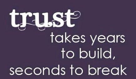 Trust Takes Years To Build Seconds To Break