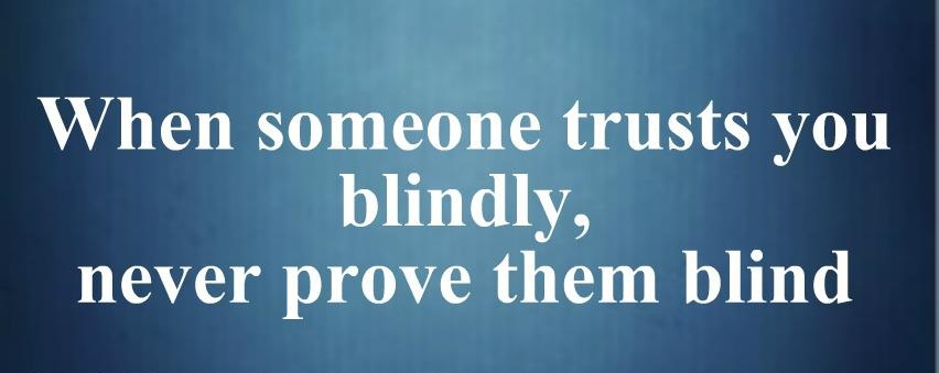 When Someone Trusts You Blindly Never Prove Them Blind