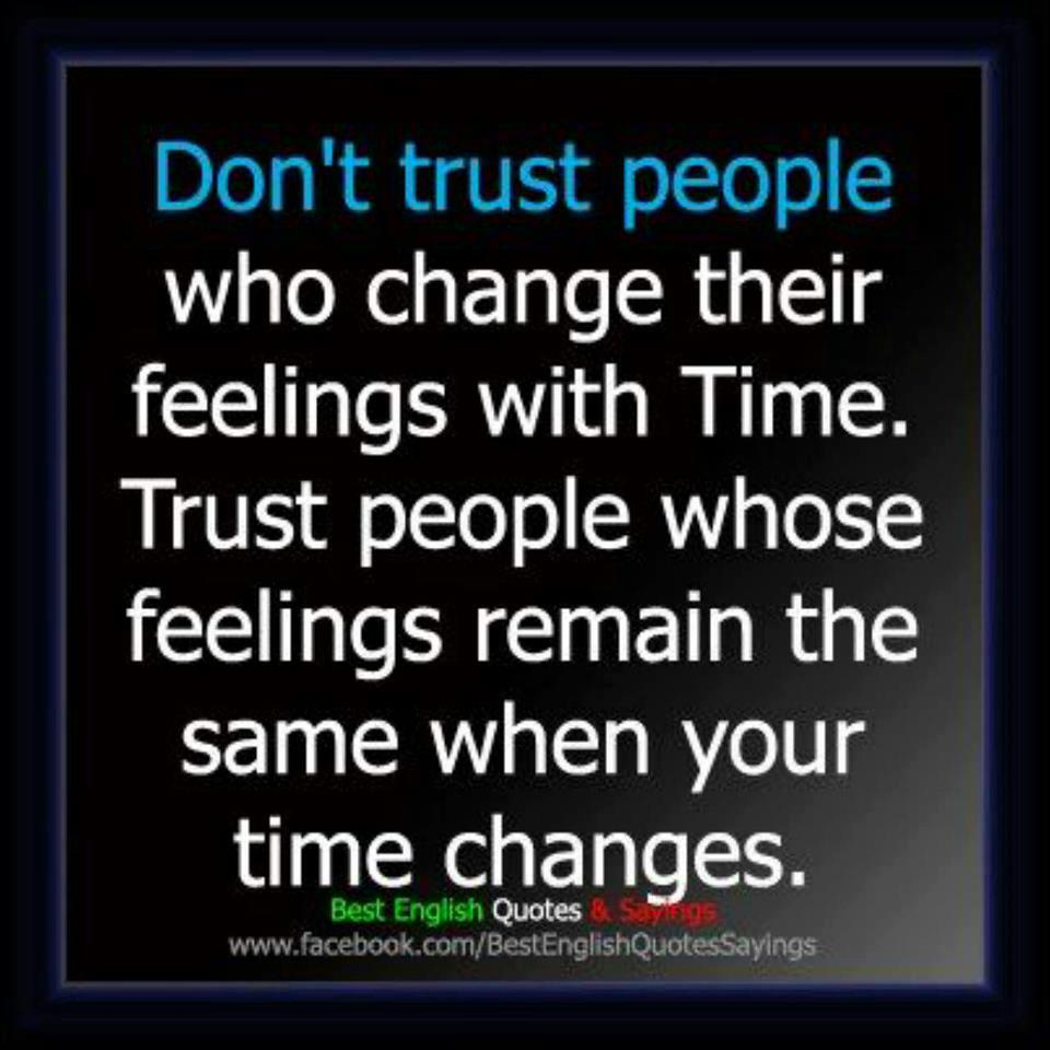 Dont Trust People Whose Feelings Change With Time Trust People