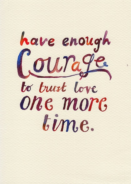 Quotes On Love And Trust Classy Have Enough Courage To Trust Love One More Time.