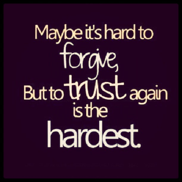 Maybe Its Hard To Forgive But To Trust Again Is The Hardest
