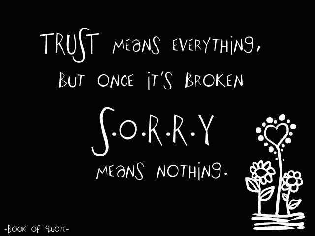 Quotes On Trust Amazing Trust Means Everything But Once It's Broken Sorry Means Nothing.