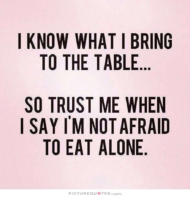 Good Looking Guy Quotes: I Know What I Bring To The Table, So Trust Me When I Say I