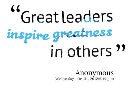 Quotes About Great Leaders Amusing Great Leaders Inspire Greatness In Others.