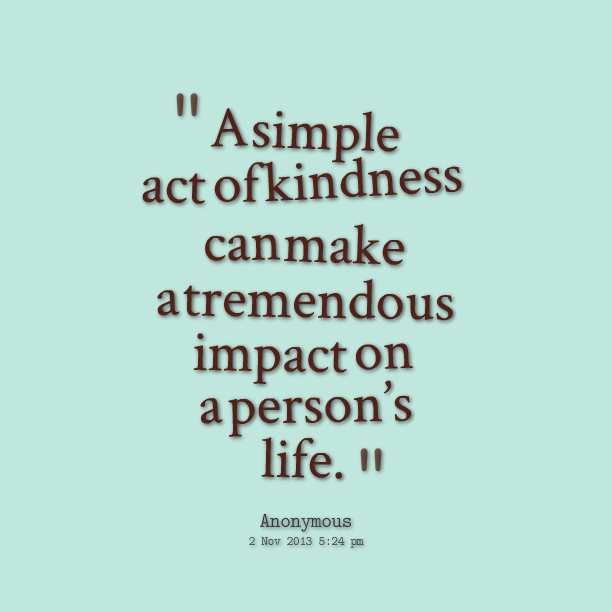 Act Of Kindness Quotes Fascinating A Simple Act Of Kindness Can Make A Tremendous Impact On A