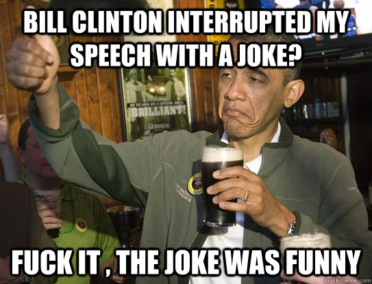 Funny Meme Joke Pics : Bill clinton interrupted my speech with a joke funny meme image