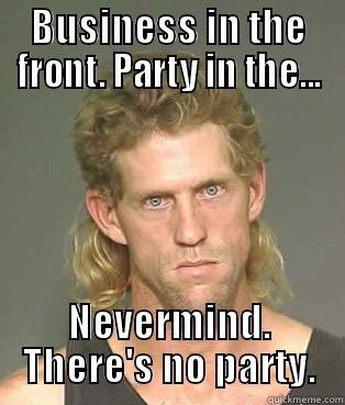 Business In The Front Party In The Nevermind Theres No Party Funny Mullet Meme Image business in the front party in the nevermind there's no party funny