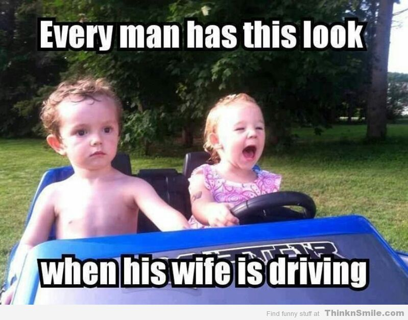 Funny Meme For Wife : Every man has this look when his wife is driving funny