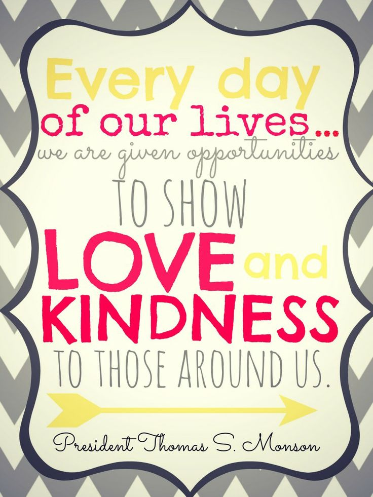 Every Day Of Our Lives We Are Given Opportunities To Show Love And