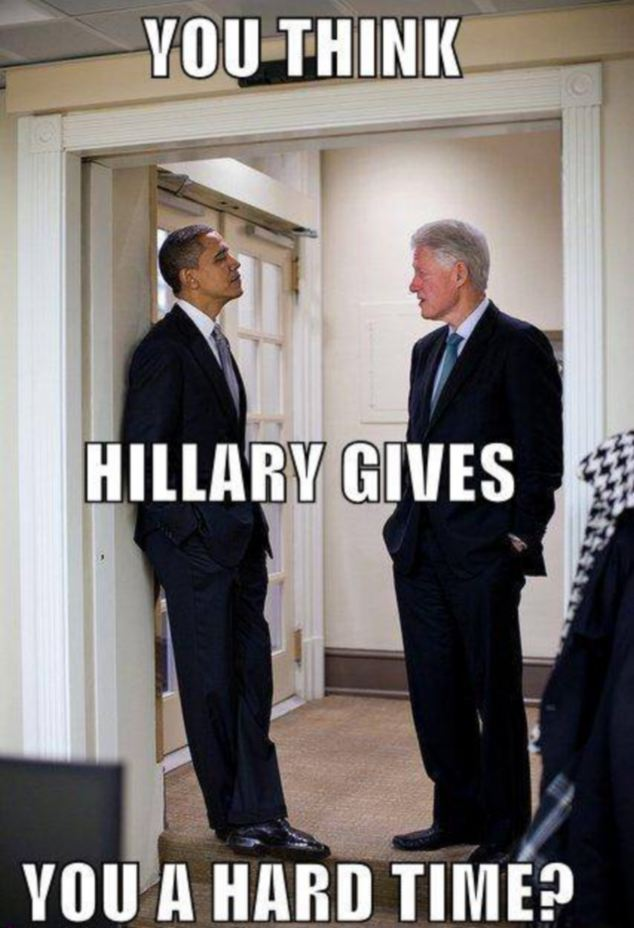 Funny Bill Clinton Meme You Think Hillary Gives You A hard Time Picture