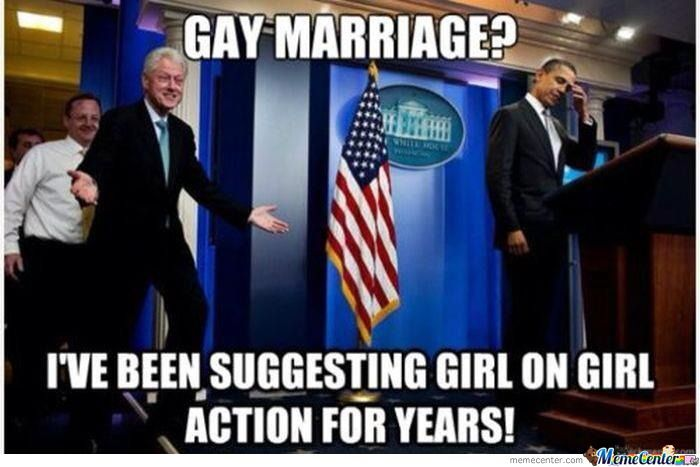 Gay Marriage Funny Bill Clinton Meme Image