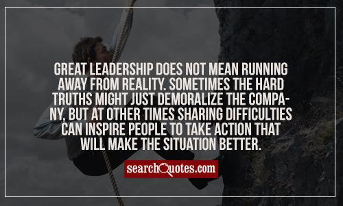 Great Leadership Does Not Mean Running Away From Reality Sometimes