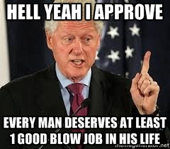 Hell Yeah I Approve Every Deserves At Least Funny Bill Clinton Meme Image