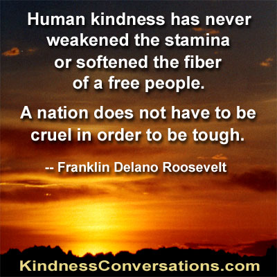 Human kindness has never weakened the stamina or softened ...
