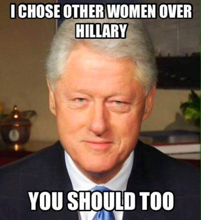 I Chose Other Women Over Hillary You Should Too Funny Bill Clinton Meme Image