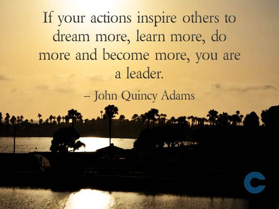 If your actions inspire others to dream more, learn more, do