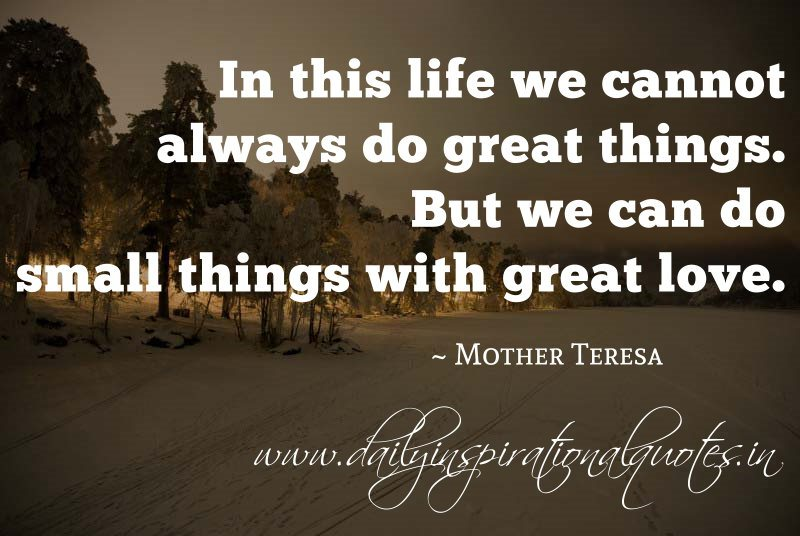 Life Quotes Mother Teresa Beauteous In This Life We Cannot Always Do Great Thingsbut We Can Do Small