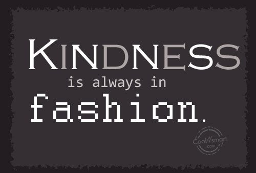 Short Kindness Quotes Kindness is always in fashion. Short Kindness Quotes