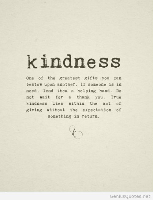 One The Greatest Gifts You Can Bestow Upon Another Is Kindness If