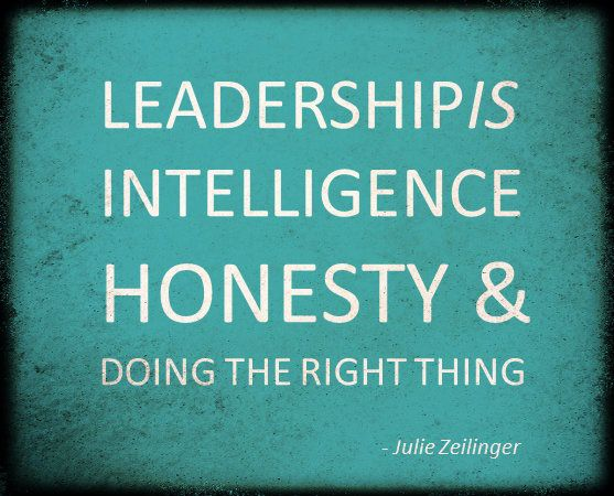 Leadership is Intelligence Honesty & doing the right thing.