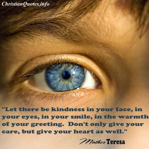 let there be kindness in your face in your eyes in your smile