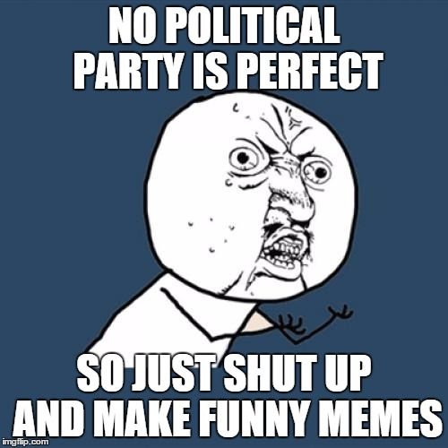 No Political Party Is Perfect Funny Meme Image