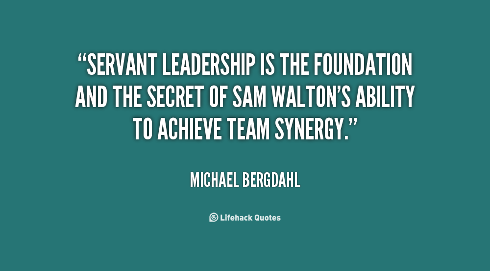 Servant Leadership Quotes Mesmerizing Servant Leadership Is The Foundation And The Secret Of Sam