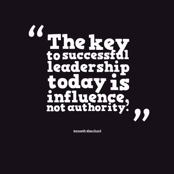 Perfect The Key To Successful Leadership Today Is Influence Not Authority.