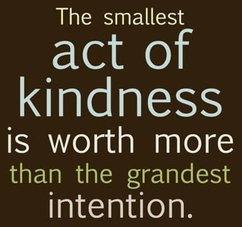 Act Of Kindness Quotes Glamorous The Smallest Act Of Kindness Is Worth More Than The Grandest