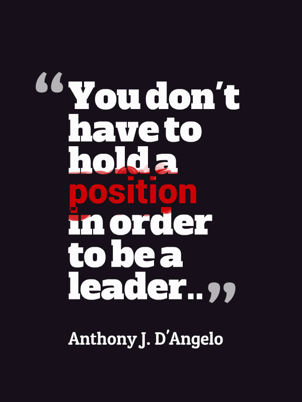 You Donu0027t Have To Hold A Position In Order To Be A Leader.