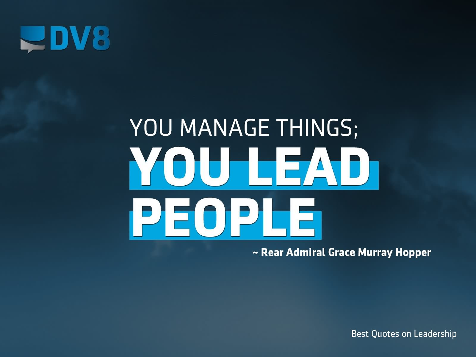 Leadership Quotes: You Manage Things You Lead People
