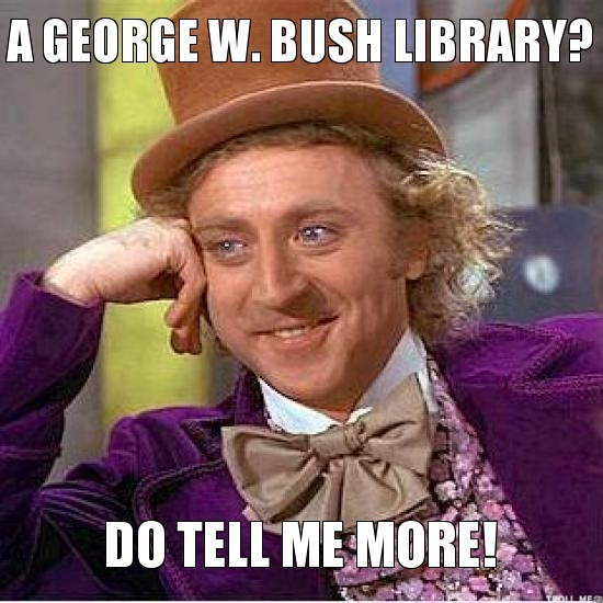 A George W Bush Library Do Tell Me More Funny Meme Photo