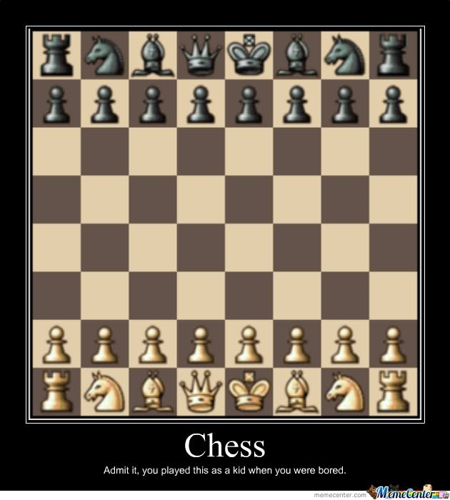 Admit It You Played This As A Kid When You Were Bored Funny Chess Meme Image admit it you played this as a kid when you were bored funny chess,Admit It Memes