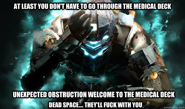 At Least You Dont Have To Go Through The Medical Deck Funny Space Meme Image at least you don't have to go through the medical deck funny space