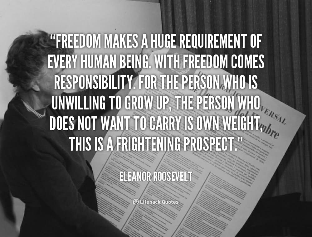 Freedom Makes A Huge Requirement Of Every Human Being With Freedom
