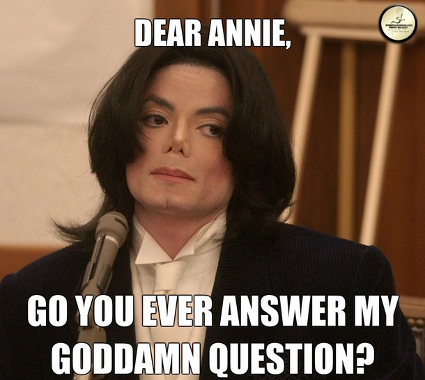 Funny Michael Jackson Meme Go You Ever Answer My Goddamn Question Picture 50 most funny michael jackson meme pictures and photos that will