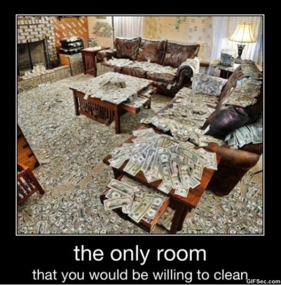 Funny Money Meme The Only Room That You Would Be Willing To Clean Picture