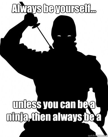 Funny Ninja Meme Always Be Yourself Picture 25 most funny ninja meme pictures and photos that will make you laugh
