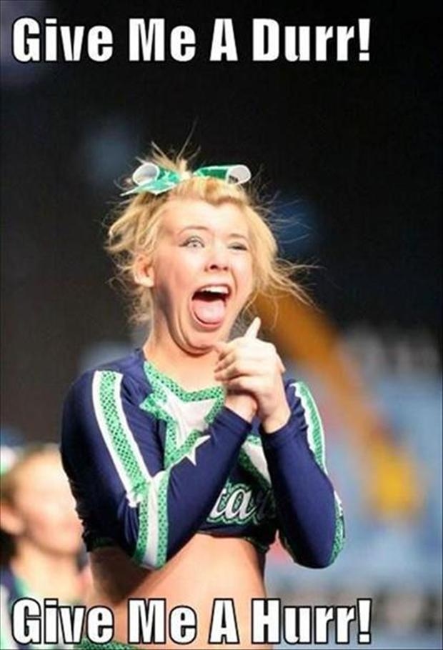 Give Me A Durr Give Me A Hurr Funny Cheerleaders Meme Picture