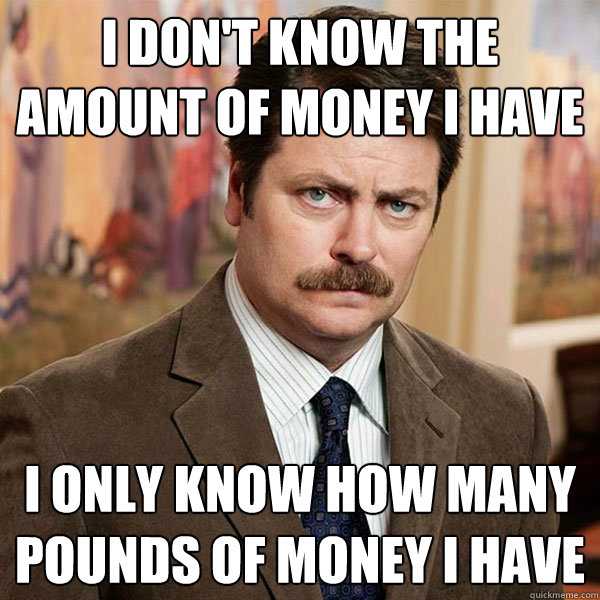 I Don't Know The Amount Of Money I Have Funny Money Meme Image